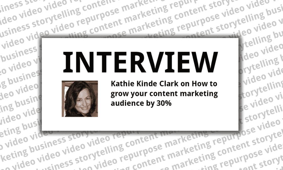 Kathie Kinde Clark on How to grow your content marketing audience by 30%
